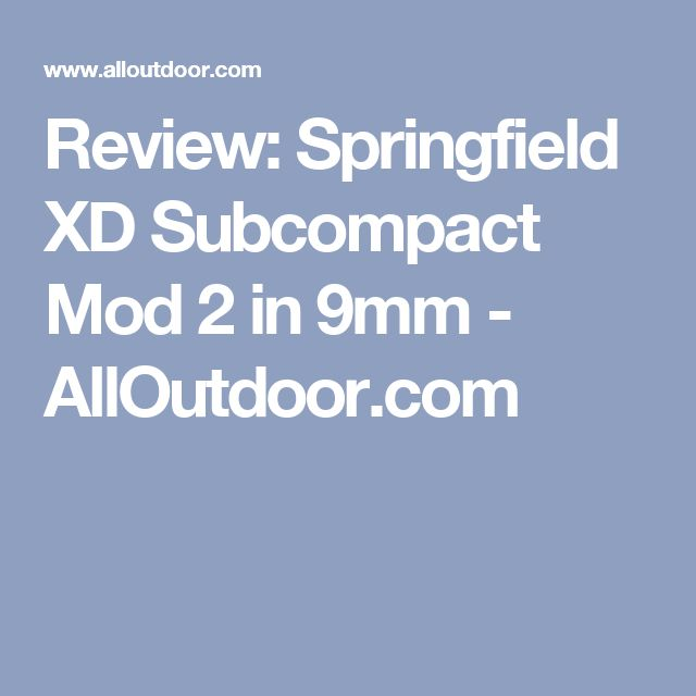 Review: Springfield XD Subcompact Mod 2 in 9mm - AllOutdoor.com