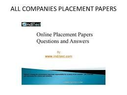 #Placement_Papers   The huge collection of Online placement papers with answers and interview pattern of various companies such as TCS, Infosys, Wipro, Accenture, IBM, CTS etc.  http://www.inditest.com/placement-papers/
