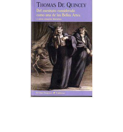 Del asesinato considerado como una de las bellas artes y otros ensayos literarios : Thomas de Quincey, José Rafael Hernández Arias : 9788477025979