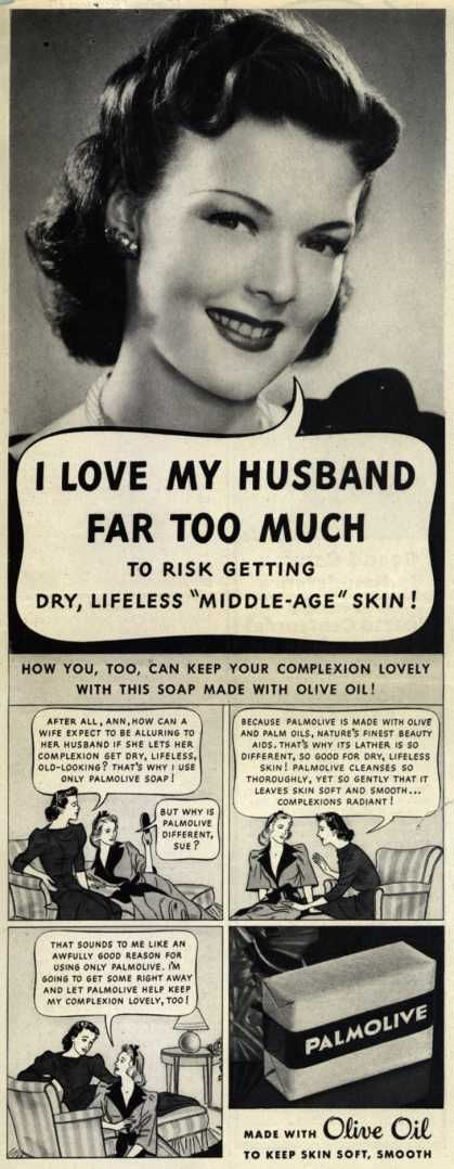 """Palmolive Soap ad... Hilarious!  I love MYSELF too much not to risk getting dry, lifeless 'middle-age"""" skin!"""