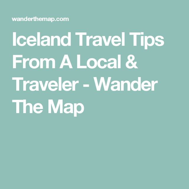 Iceland Travel Tips From A Local & Traveler - Wander The Map
