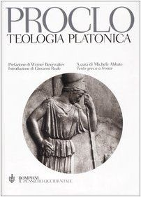 Teologia platonica / Proclo ; presentazione di Werner Beierwaltes ; introduzione di Giovanni Reale ; traduzione, note e apparati di Michele Abbate