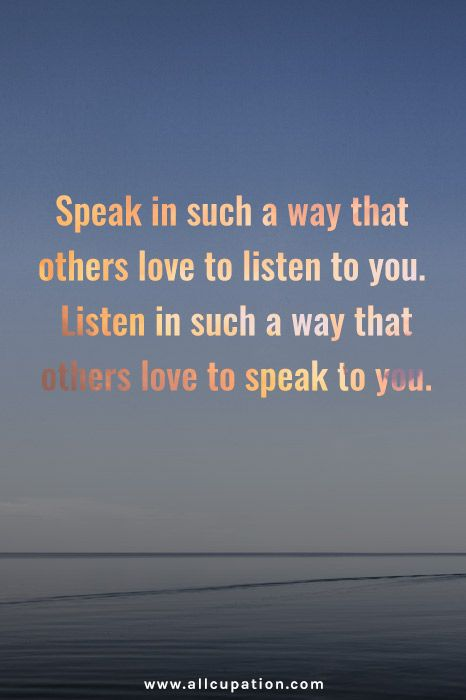 Speak and listen so that others love you
