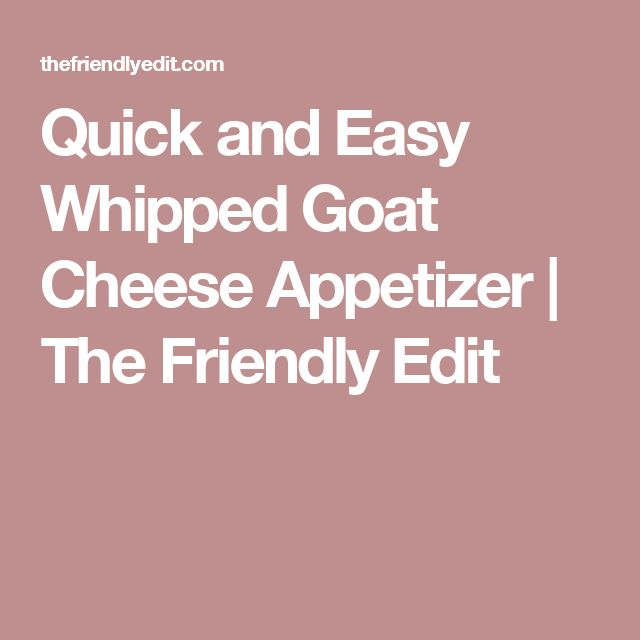 Quick and Easy Whipped Goat Cheese Appetizer | The Friendly Edit