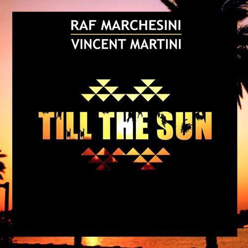 Raf Marchesini & Vincent Martini - Till The Sun (Club Mix) PROMO CUT by Raf Marchesini on SoundCloud