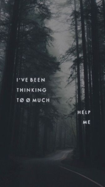 My new second favorite song  sums up my life: I've been thinking too much, help me.