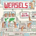 Weasels by Elys Dolan:  Elys Dolan grew up in a part of England that consists almost entirely of trees and cows, and she was named after a department store in Wimbledon. Shes never let either of these things hold her back and recently graduated from the Cambridge School...