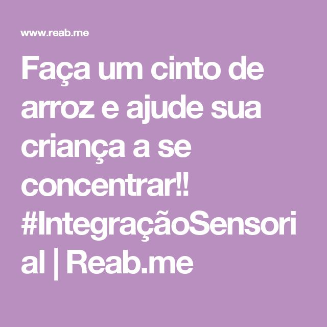 Faça um cinto de arroz e ajude sua criança a se concentrar!! #IntegraçãoSensorial | Reab.me
