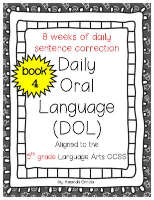 Daily Oral Language (DOL) Book 4: Aligned to 5th Grade CCSS from Amanda Garcia on TeachersNotebook.com (91 pages)
