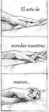 Y el dijo: nuestras manos combinan. A lo que ella reapondio: siempre, desde siempre