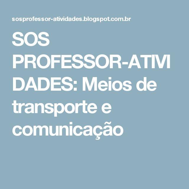 SOS PROFESSOR-ATIVIDADES: Meios de transporte e comunicação
