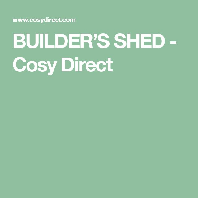 BUILDER'S SHED - Cosy Direct