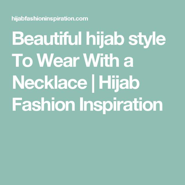 Beautiful hijab style To Wear With a Necklace | Hijab Fashion Inspiration