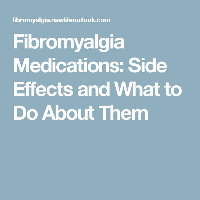 Fibromyalgia Medications: Side Effects and What to Do About Them