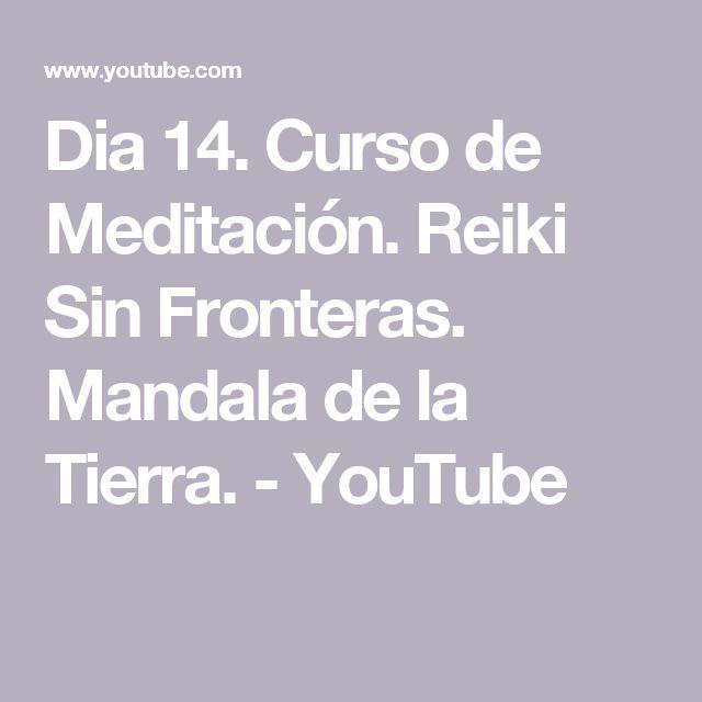 Dia 14. Curso de Meditación. Reiki Sin Fronteras. Mandala de la Tierra. - YouTube