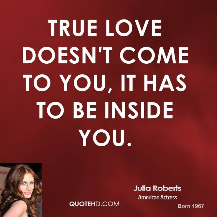 """❤️ """"True love doesn't come to you it has to be inside you."""" - Julia Roberts #quotes"""