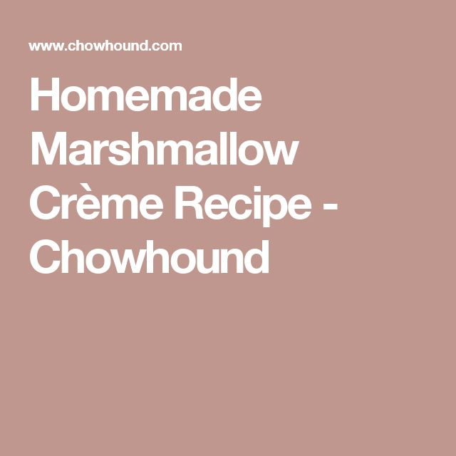 Homemade Marshmallow Crème Recipe - Chowhound