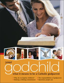 Your Godchild: What It Means to be a Catholic Godparent. Also in Spanish. The role of godparent has special meaning for Catholics because it extends far beyond Baptism. Your Godchild speaks to the concerns of new godparents by exploring the meaning of this lifelong commitment to their godchild's journey of faith. For more information, go to http://www.liguori.org/catalogsearch/result/?q=godparent