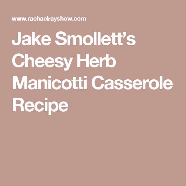 Jake Smollett's Cheesy Herb Manicotti Casserole Recipe