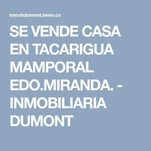 SE VENDE CASA EN TACARIGUA  MAMPORAL EDO.MIRANDA. - INMOBILIARIA DUMONT
