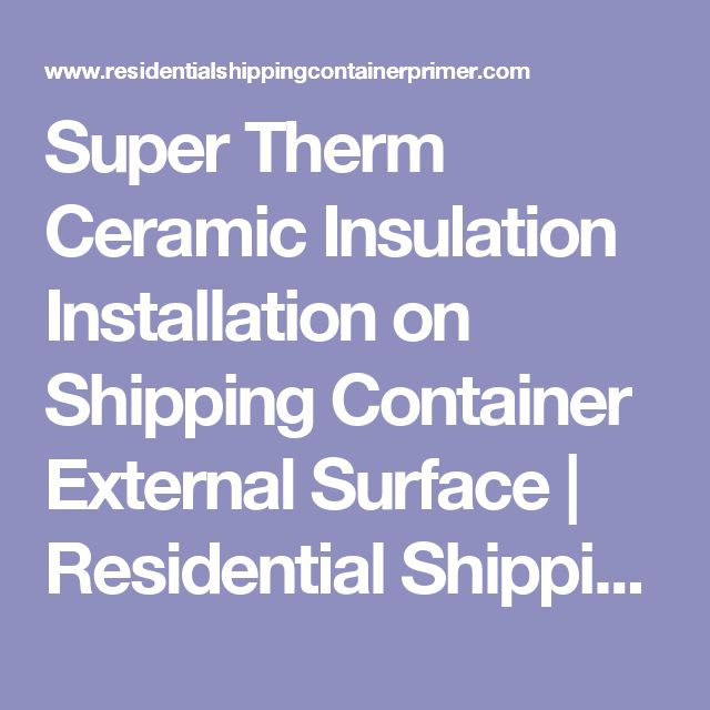 Super Therm Ceramic Insulation Installation on Shipping Container External Surface | Residential Shipping Container Primer (RSCP™)