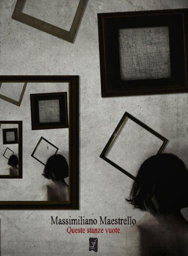 Queste stanze vuote - Massimiliano Maestrello