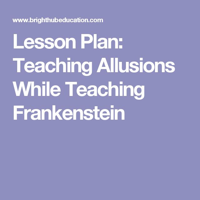 frankenstein allusions As a final paper for the unit covering frankenstein the main purpose of this creative writing assignment is to evaluate your skills at making allusions and connections to other texts and experiences the story should be as original as possible.