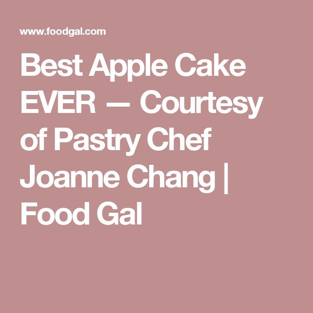 Best Apple Cake EVER — Courtesy of Pastry Chef Joanne Chang | Food Gal