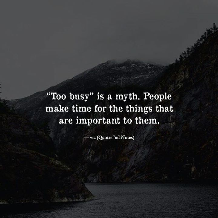 Too busy is a myth. People make time for the things that are important to them. via (http://ift.tt/2fFhZrt)
