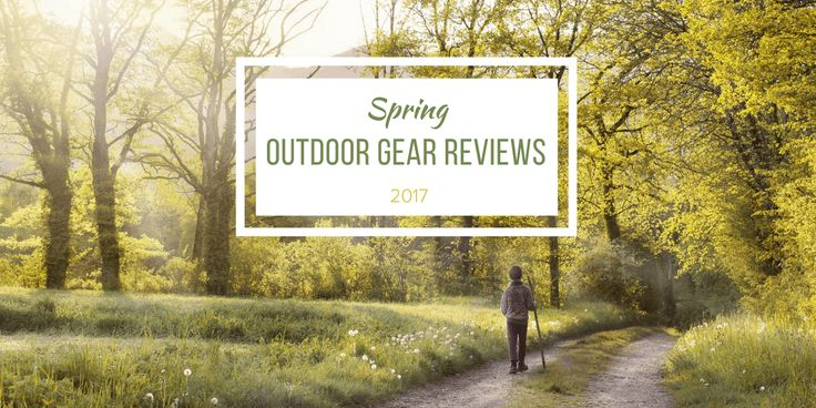 Spring Outdoor Gear Reviews: 2017 Guide @thegrillbot