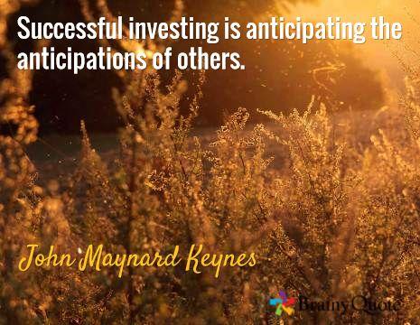 Successful investing is anticipating the anticipations of others. / John Maynard Keynes Keynesian investment tactics