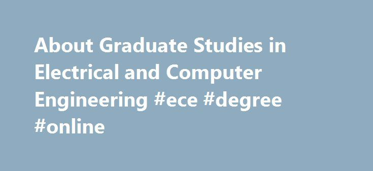 About Graduate Studies in Electrical and Computer Engineering #ece #degree #online http://long-beach.remmont.com/about-graduate-studies-in-electrical-and-computer-engineering-ece-degree-online/  # The Graduate Program in Electrical and Computer Engineering at Rutgers University offers four degree options for graduate students to pursue advanced degrees (three master's level and a doctorate degree): a Master of Science degree without thesis (MS w/o thesis) a Master of Science degree with…