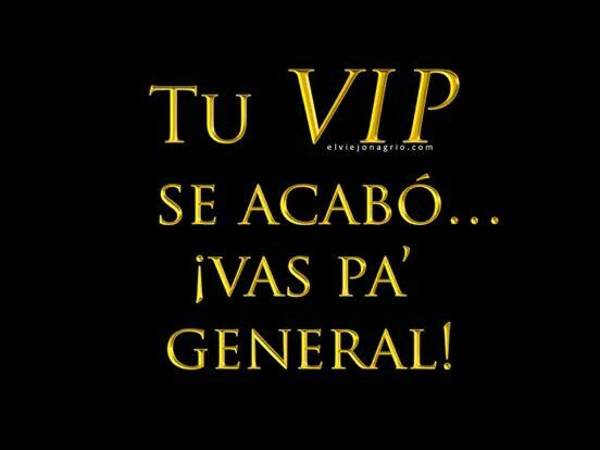Tu VIP se acabó...