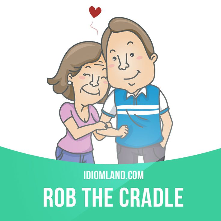 """Rob the cradle"" means ""to date or marry someone much younger than you"". Example: Joanne is 53 and Tony is 22. I know she likes younger men, but that's really robbing the cradle!"