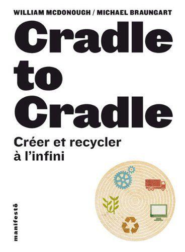 Cradle to cradle: créer et recycler à l'infini de William McDonough