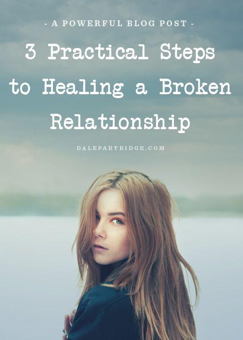 3 Practical Steps To Healing A Broken Relationship