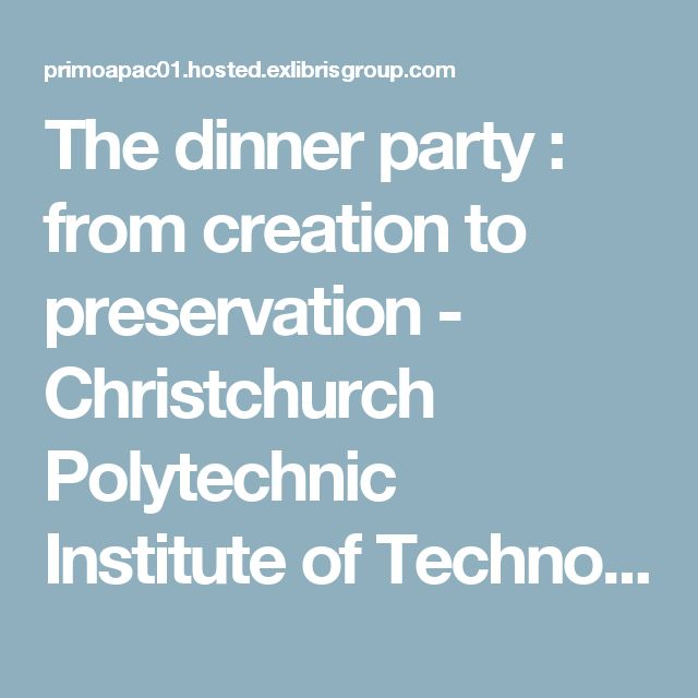 The dinner party : from creation to preservation - Christchurch Polytechnic Institute of Technology