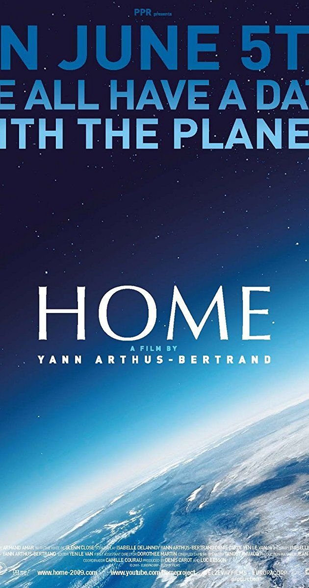 Directed by Yann Arthus-Bertrand. With Yann Arthus-Bertrand, Glenn Close, Jacques Gamblin. With aerial footage from fifty-four countries, 'Home' is a depiction of how Earth's problems are all interlinked.