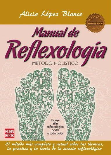 """""""Manual de reflexología : método holístico / Alicia López Blanco. [Barcelona] : Robin Book, cop. 2012. Matèries : Reflexoteràpia. #nabibbell"""
