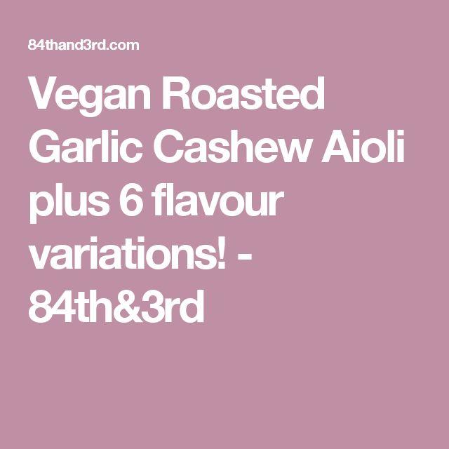 Vegan Roasted Garlic Cashew Aioli plus 6 flavour variations! - 84th&3rd