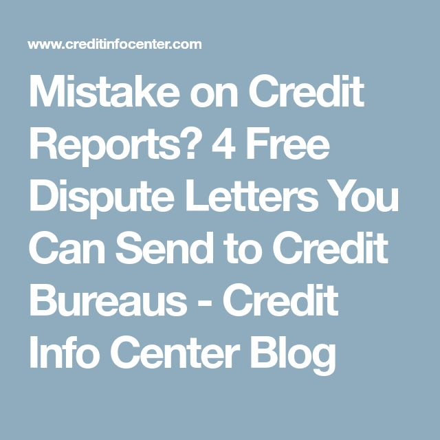 Mistake on Credit Reports? 4 Free Dispute Letters You Can Send to Credit Bureaus - Credit Info Center Blog