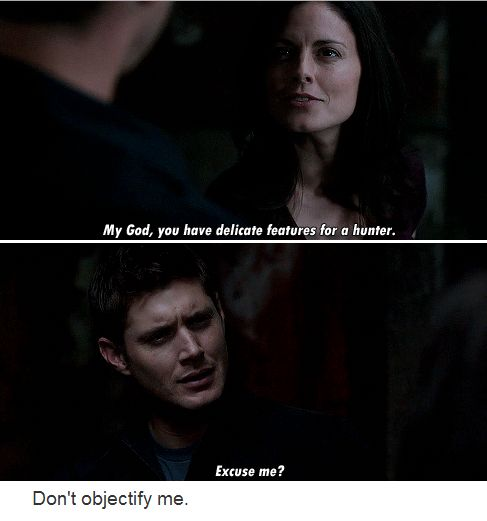 Gwen: Hey. Dean: Hi. Gwen: My God, you have delicate features for a hunter. Dean: Excuse me?!  6.01 Exile on Main St