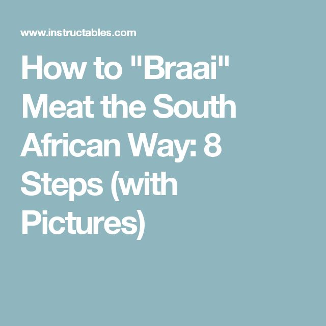 """How to """"Braai"""" Meat the South African Way: 8 Steps (with Pictures)"""
