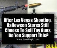 After Las Vegas Shooting, Halloween Stores Still Choose To Sell Toy Guns, Do You Support This?