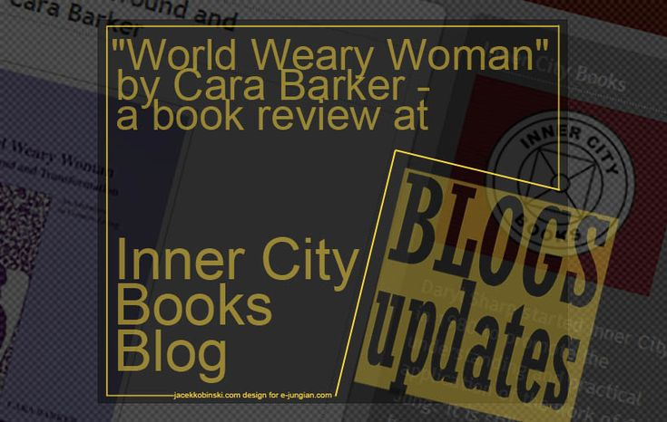 The review by Tasha Tollman of the A World Weary Woman: Her Wound and Transformation by Cara Baker at the Inner City Books Blog. a woman whose characteristic response to stress is to struggle to achieve, and to do so she disconnects from her feminine body.