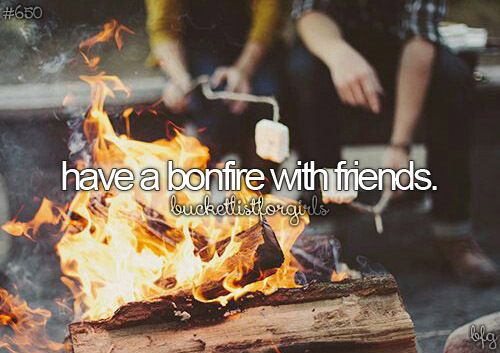 Bonfires are the best and I have them all the time in the summer. Just need all my friends to join me!
