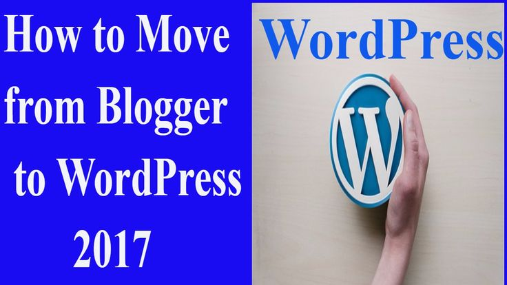 How to Move from Blogger to WordPress 2017