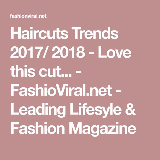 Haircuts Trends 2017/ 2018 - Love this cut... - FashioViral.net - Leading Lifesyle & Fashion Magazine