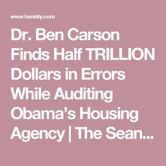 Dr. Ben Carson Finds Half TRILLION Dollars in Errors While Auditing Obama's Housing Agency | The Sean Hannity Show