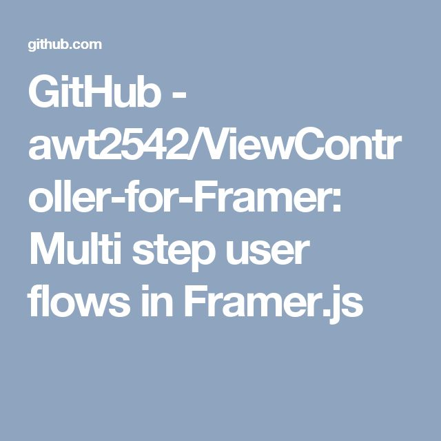 GitHub - awt2542/ViewController-for-Framer: Multi step user flows in Framer.js
